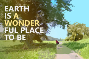 Earth is a wonderful place to be